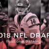 2018 NFL Draft Position Rankings: Post-Combine (w/ GIFS)